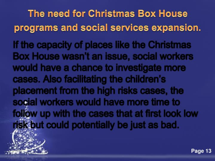 The need for Christmas Box House programs and social services expansion.