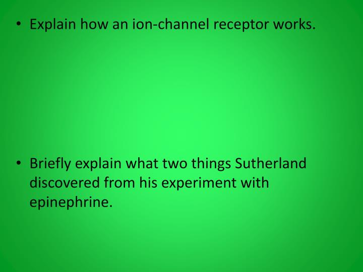 Explain how an ion-channel receptor works.