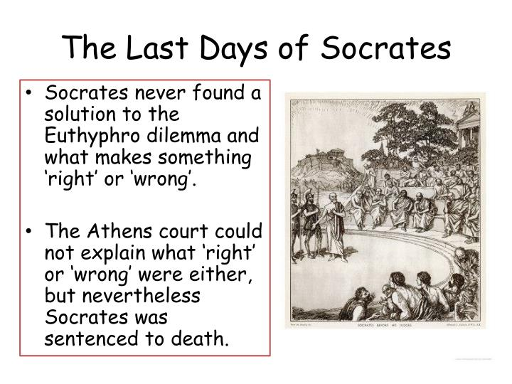 last days of socrates The dialogue crito recounts socrates' last days, immediately before his  execution as the text reveals, his friend crito proposes to socrates that he  escape from.