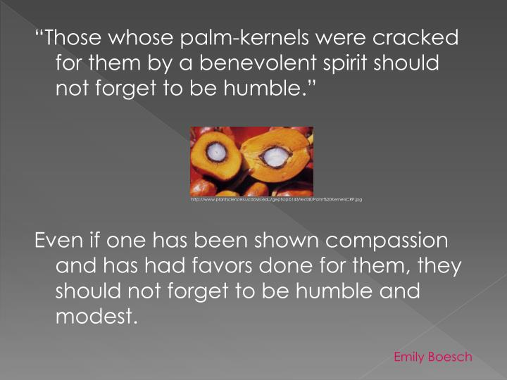 """""""Those whose palm-kernels were cracked for them by a benevolent spirit should not forget to be humble."""""""