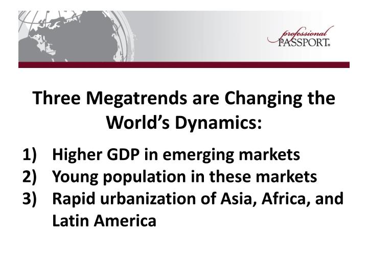 Three Megatrends are Changing the World's Dynamics: