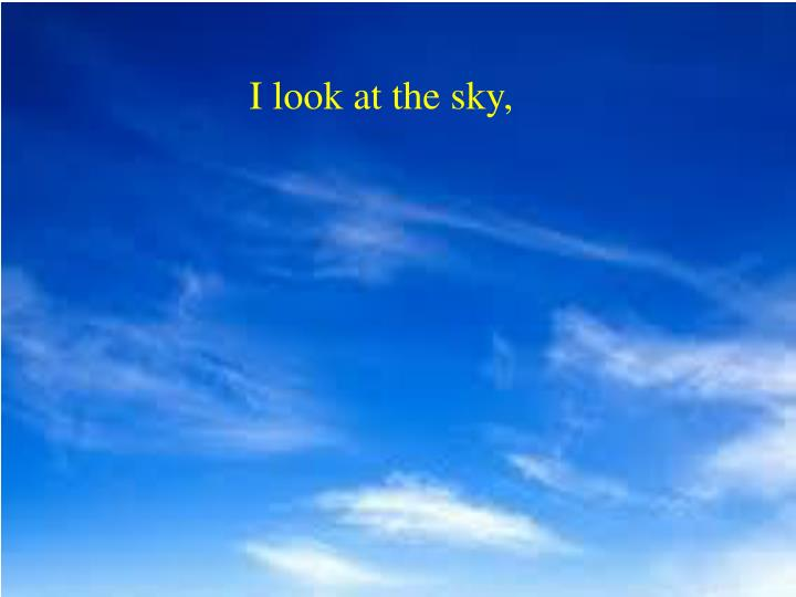 I look at the sky,