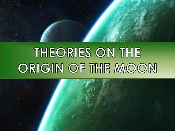 theories on the origin of the moon n.