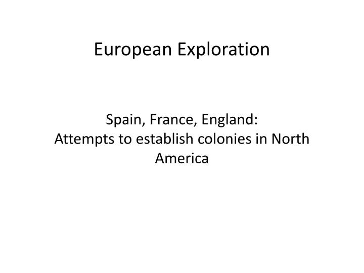 european exploration spain france england attempts to establish colonies in north america n.
