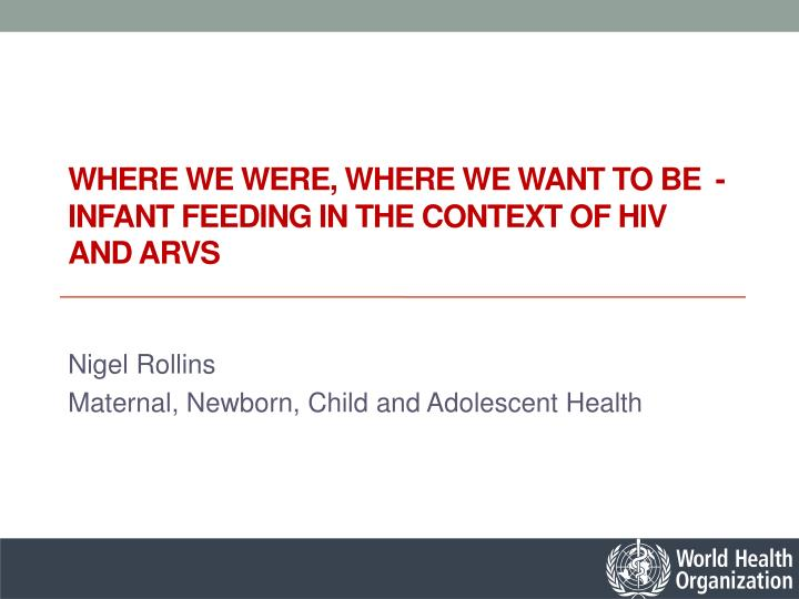 where we were where we want to be infant feeding in the context of hiv and arvs n.