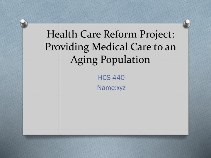health care reform project providing medical care to an aging population n.