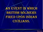 an event in w hich british soldiers fired upon indian civilians