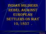 indian soldiers rebel against european settlers on may 10 1857