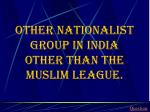 other nationalist group in india other than the muslim league