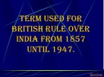term used for british rule over india from 1857 until 1947