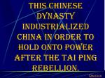 this chinese dynasty industrialized china in order to hold onto power after the tai ping rebellion