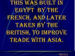 this was built in egypt by the french and later taken by the british to improve trade with asia
