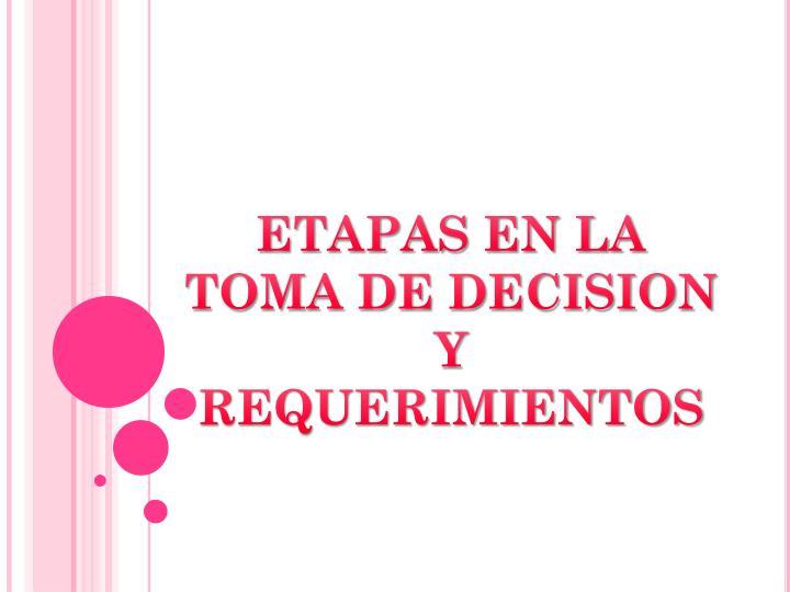 ETAPAS EN LA TOMA DE DECISION Y REQUERIMIENTOS