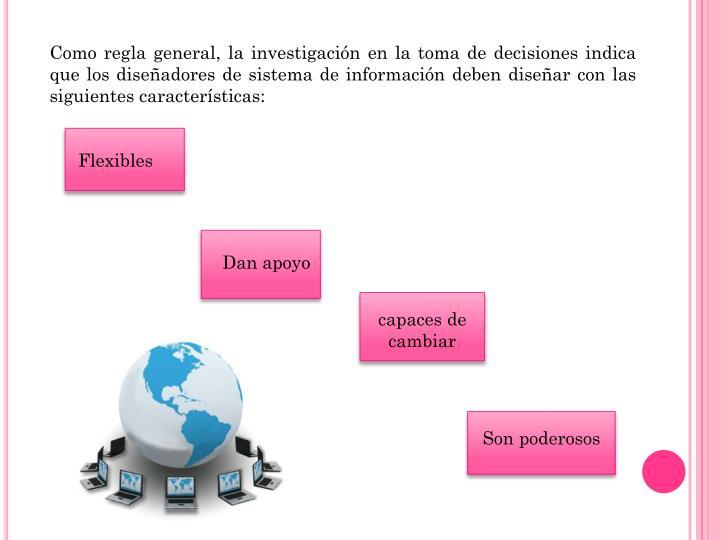 Como regla general, la investigación en la toma de decisiones indica que los diseñadores de sistema de información deben diseñar con las