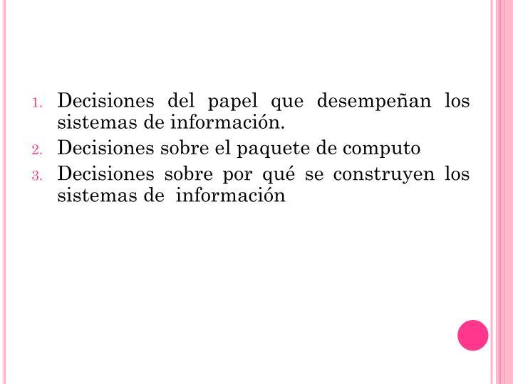 Decisiones del papel que desempeñan los sistemas de información.