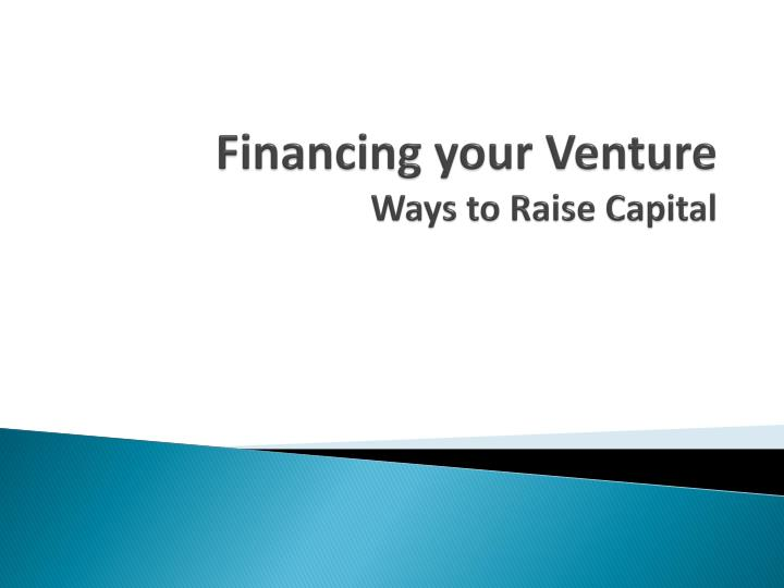financing new ventures Venture capital is a form of equity financing suitable for small to medium businesses venture capital firms help businesses to succeed with.