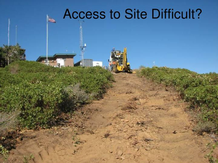 Access to Site Difficult?