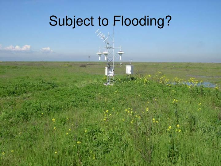 Subject to Flooding?