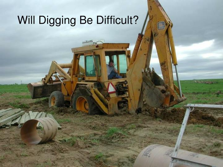 Will digging be difficult