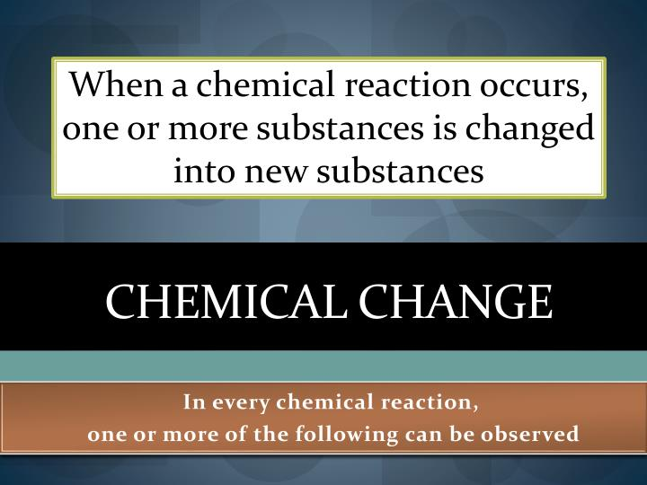When a chemical reaction occurs, one or more substances is changed into new substances