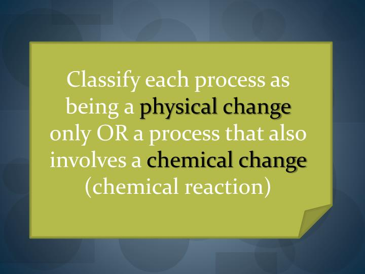 Classify each process as being a