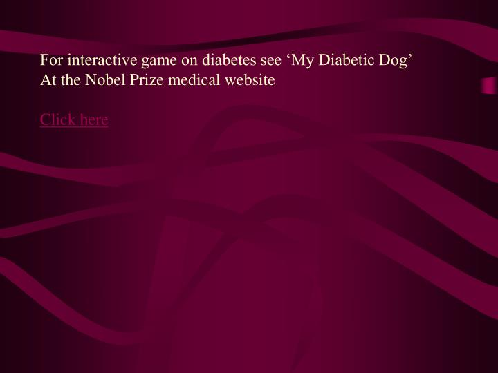 For interactive game on diabetes see 'My Diabetic Dog'