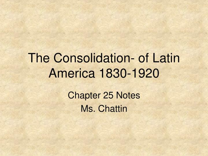 the consolidation of latin america 1830 1920 n.