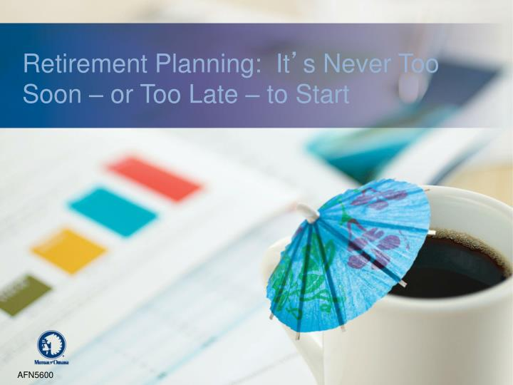 retirement planning it s never too soon or too late to start n.