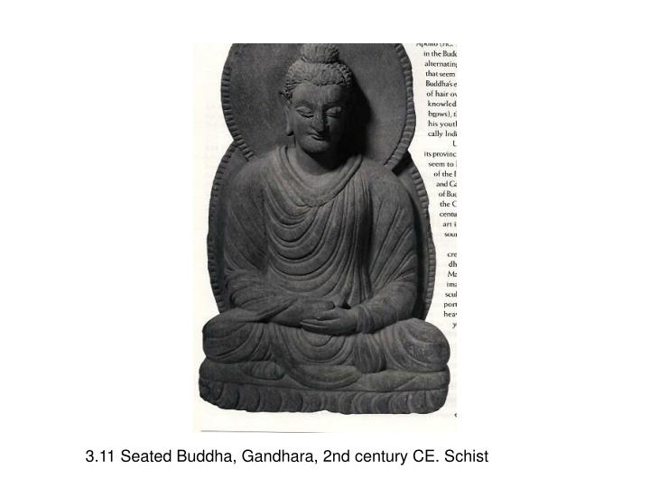 3.11 Seated Buddha, Gandhara, 2nd century CE. Schist