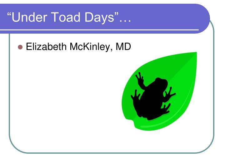 """""""Under Toad Days""""…"""