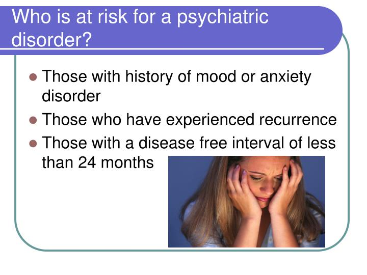 Who is at risk for a psychiatric disorder?