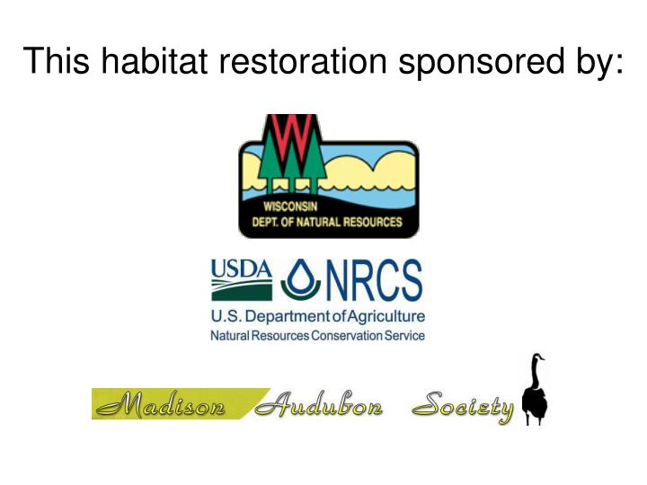 This habitat restoration sponsored by: