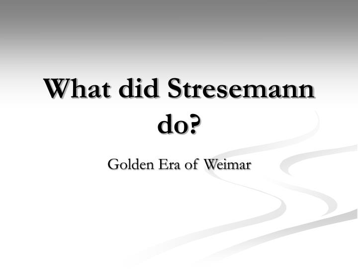 how far was stresemann responsible for Collapse of the weimar republic to what extent can it be said that the great depression and the overburdening of the german welfare state were the main causes of the collapse of the weimar republic.
