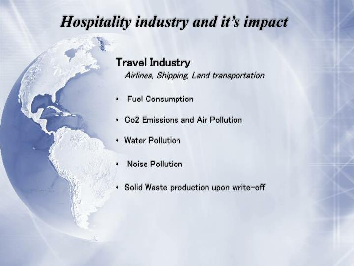 going green hospitality industry essay Need essay sample on hotels going green the hospitality industry is under pressure to become more environmentally friendly because of the following forces.
