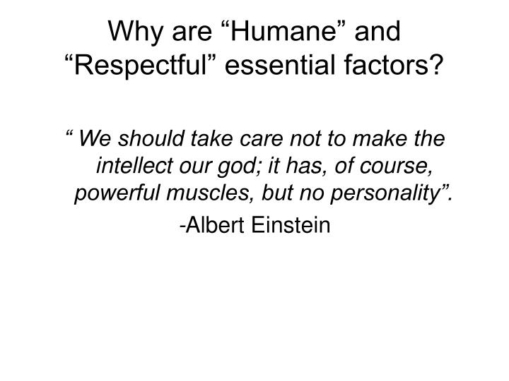 """Why are """"Humane"""" and """"Respectful"""" essential factors?"""