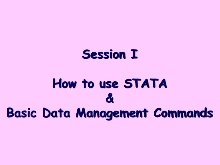 session i how to use stata basic data management commands n.