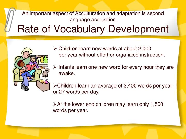 An important aspect of Acculturation and adaptation is second language acquisition.
