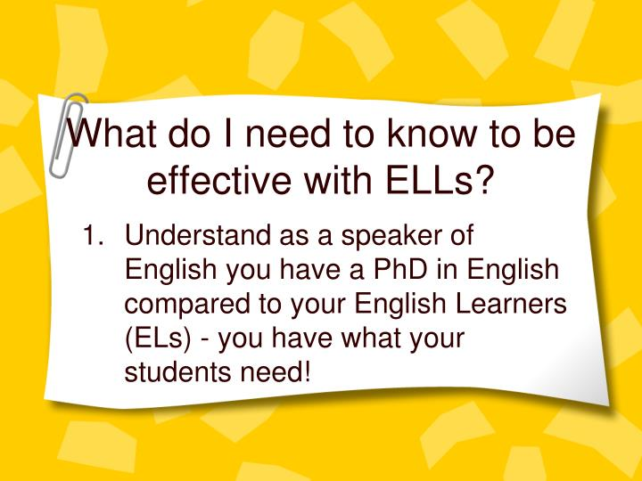 What do I need to know to be effective with ELLs?