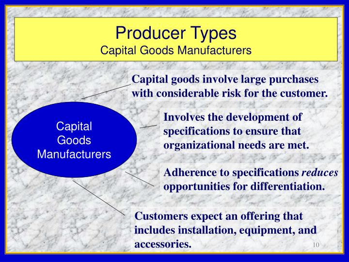 Capital goods involve large purchases with considerable risk for the customer.