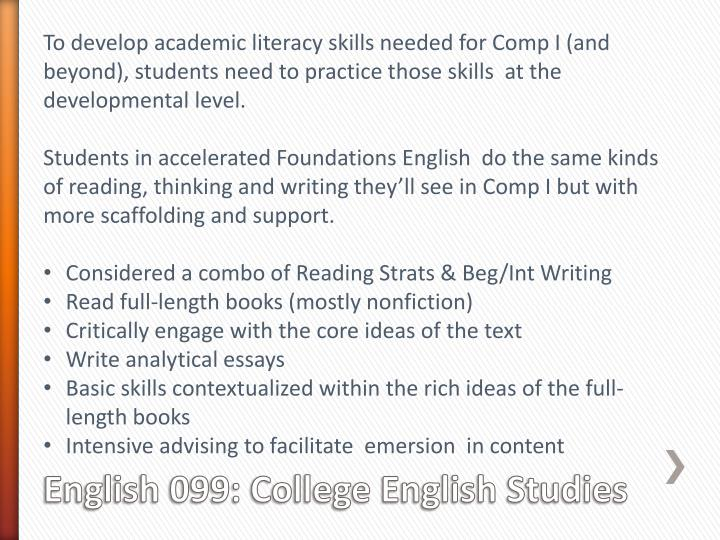 To develop academic literacy skills needed for Comp I (and beyond), students need to practice those skills  at the developmental level.