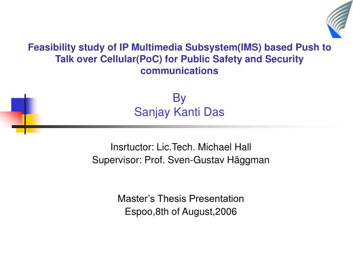 Feasibility study of IP Multimedia Subsystem(IMS) based Push to Talk over Cellular(PoC) for Public S...