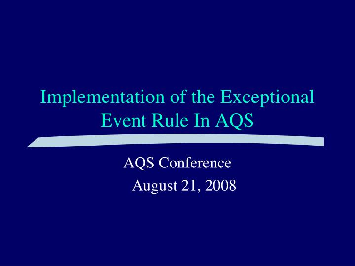 implementation of the exceptional event rule in aqs n.