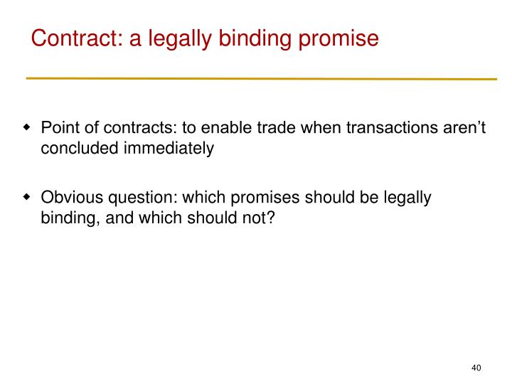 Contract: a legally binding promise