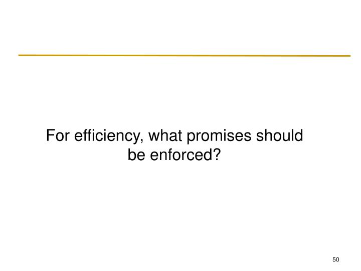 For efficiency, what promises should be enforced?
