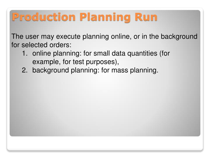 The user may execute planning online, or in the background for selected orders: