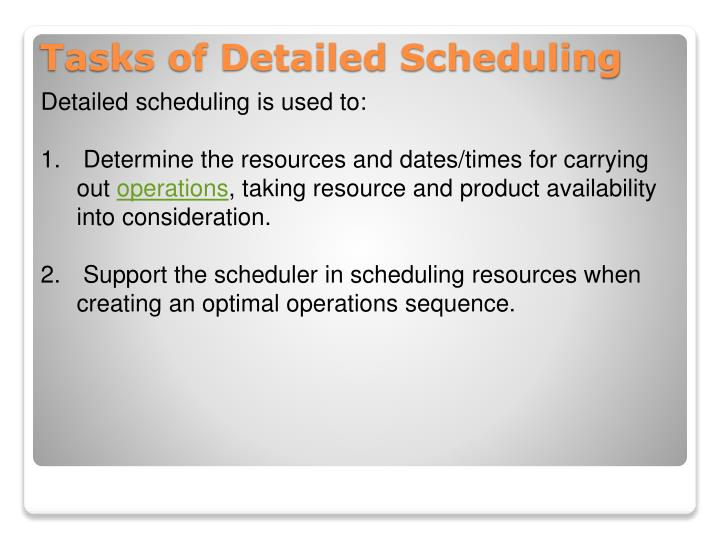 Detailed scheduling is used to: