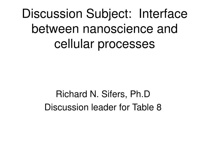 Discussion subject interface between nanoscience and cellular processes