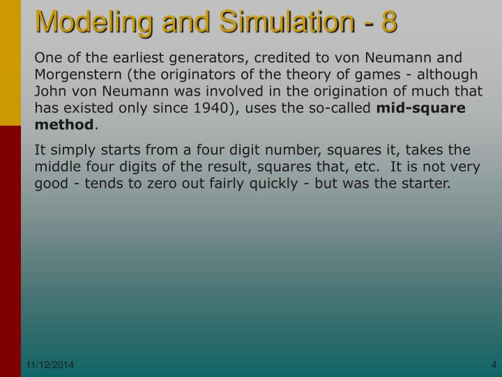 One of the earliest generators, credited to von Neumann and Morgenstern (the originators of the theory of games - although John von Neumann was involved in the origination of much that has existed only since 1940), uses the so-called