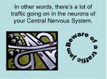 in other words there s a lot of traffic going on in the neurons of your central nervous system