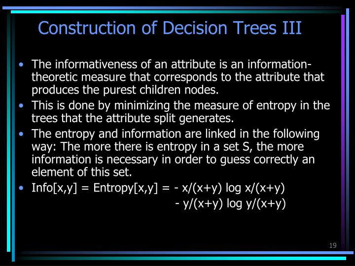 Construction of Decision Trees III